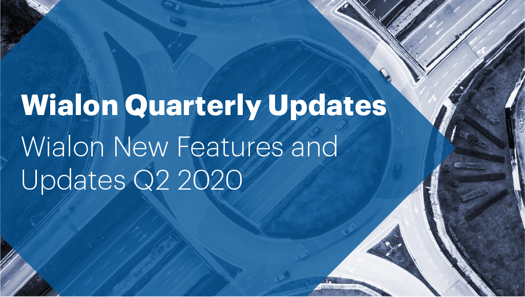 Wialon New Features and Updates Q2 2020