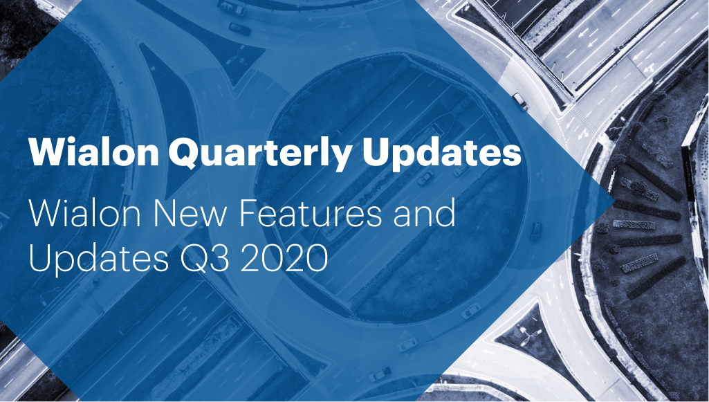 Wialon New Features and Updates Q3 2020